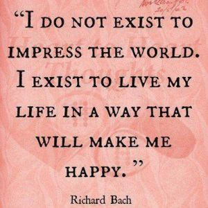 Quote - I do not exist to impress the world